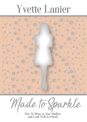 Made to Sparkle: How to Shine In Your Studies and Lead Well in School Cover Image