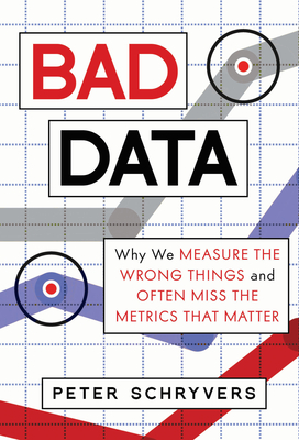 Bad Data: Why We Measure the Wrong Things and Often Miss the Metrics That Matter Cover Image