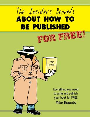 The Insider's Secrets about How to Be Published for Free! Cover Image