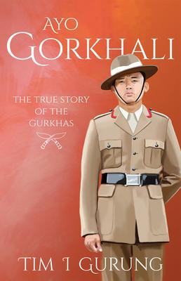 Ayo Gorkhali: The True Story of the Gurkhas Cover Image