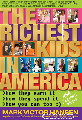 The Richest Kids In America: How They Earn It, How They Spend It, How You Can Too Cover Image