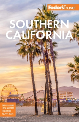 Fodor's Southern California: With Los Angeles, San Diego, the Central Coast & the Best Road Trips (Full-Color Travel Guide) Cover Image