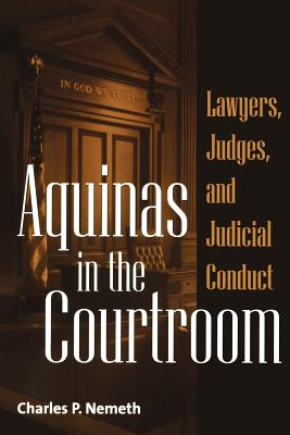 Aquinas in the Courtroom: Lawyers, Judges, and Judicial Conduct (Contributions in Philosophy #82) Cover Image
