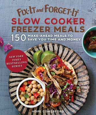 Fix-It and Forget-It Slow Cooker Freezer Meals: 150 Make-Ahead Dinners, Desserts, and More! Cover Image