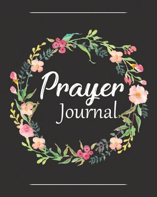 Prayer Journal: A Christian Notebook for Prayers and Gratitude - Wonderful Gifts for Praise and Worship (Religious Journals to Write i Cover Image