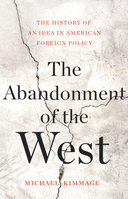 The Abandonment of the West: The History of an Idea in American Foreign Policy Cover Image