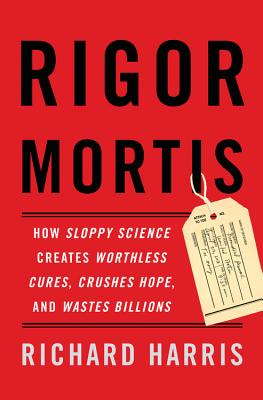 Rigor Mortis: How Sloppy Science Creates Worthless Cures, Crushes Hope, and Wastes Billions Cover Image