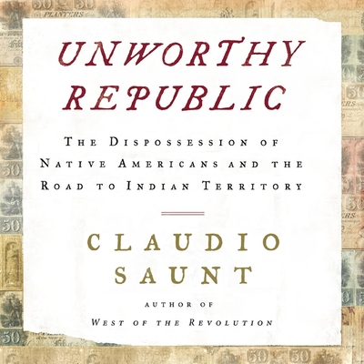 Unworthy Republic: The Dispossession of Native Americans and the Road to Indian Territory Cover Image