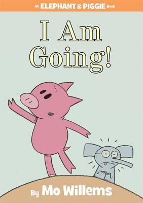 I Am Going! (An Elephant and Piggie Book) Cover Image
