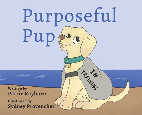 Purposeful Pup: A Puppy's Journey to Become a Service Dog Cover Image