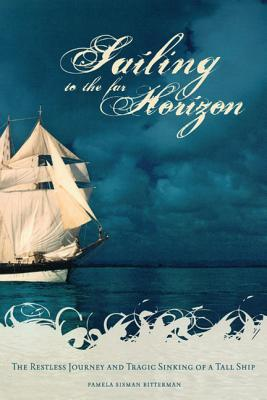 Sailing to the Far Horizon: The Restless Journey and Tragic Sinking of a Tall Ship Cover Image