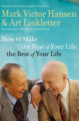 How to Make the Rest of Your Life the Best of Your Life Cover