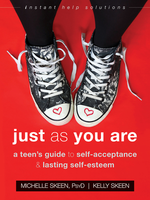 Just as You Are: A Teen's Guide to Self-Acceptance and Lasting Self-Esteem (Instant Help Solutions) Cover Image
