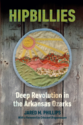 Hipbillies: Deep Revolution in the Arkansas Ozarks (Ozarks Studies) Cover Image