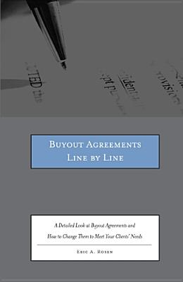 Buyout Agreements Line by Line: A Detailed Look at Buyout Agreements and How to Change Them to Meet Your Clients' Needs [With CDROM] Cover Image