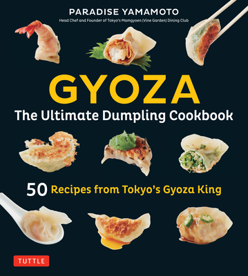 Gyoza: The Ultimate Dumpling Cookbook: 50 Recipes from Tokyo's Gyoza King - Pot Stickers, Dumplings, Spring Rolls and More! Cover Image