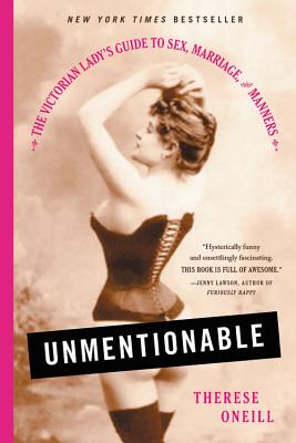 Unmentionable: The Victorian Lady's Guide to Sex, Marriage, and Manners Cover Image