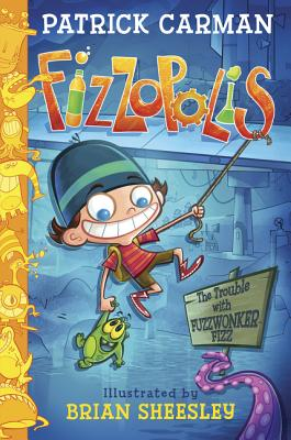 Fizzopolis: The Trouble with Fuzzwonker Fizz Cover Image