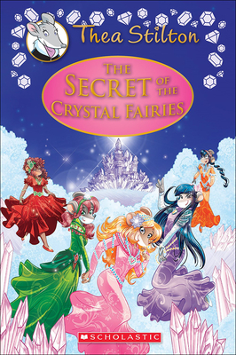 Secret of the Crystal Fairies (Thea Stilton Special Edition #7) Cover Image