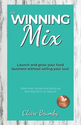 The Winning Mix: Launch and grow your food business without selling your soul Cover Image