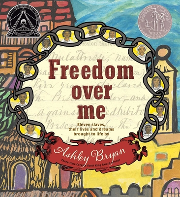 Freedom Over Me: Eleven Slaves, Their Lives and Dreams Brought to Live by Ashley Bryan