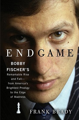 Endgame: Bobby Fischer's Remarkable Rise and Fall - from America's Brightest Prodigy to the Edge of Madness Cover Image
