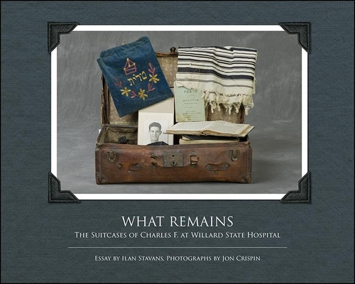 What Remains: The Suitcases of Charles F. at Willard State Hospital (Excelsior Editions) Cover Image