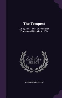 The Tempest: A Play, Fon. Famili Ed., with Bref Ecsplanaturi Notes by A.J. Elis Cover Image