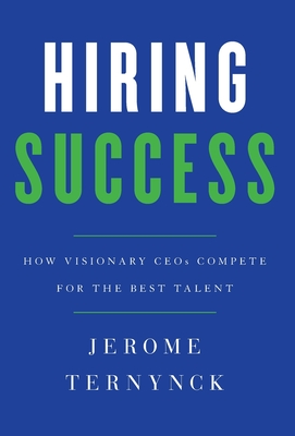 Hiring Success: How Visionary CEOs Compete for the Best Talent Cover Image