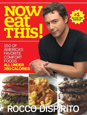 Now Eat This!: 150 of America's Favorite Comfort Foods, All Under 350 Calories: A Cookbook Cover Image