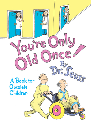 You're Only Old Once!: A Book for Obsolete Children (Classic Seuss) Cover Image