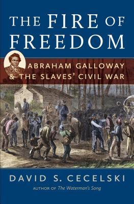 The Fire of Freedom: Abraham Galloway and the Slaves' Civil War Cover Image