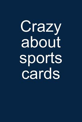 Crazy about Sports Cards: Notebook for Collecting Sports Cards Collector Baseball Football Basketball Hockey 6x9 in Dotted Cover Image