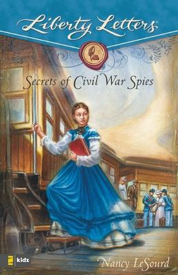 Secrets of Civil War Spies (Liberty Letters) Cover Image