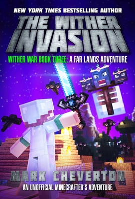 The Wither Invasion: Wither War Book Three: A Far Lands Adventure: An Unofficial Minecrafteras Adventure Cover Image