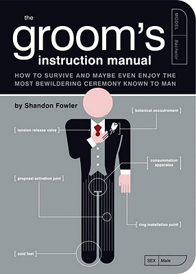 The Groom's Instruction Manual: How to Survive and Possibly Even Enjoy the Most Bewildering Ceremony Known to Man (Owner's and Instruction Manual #6) Cover Image