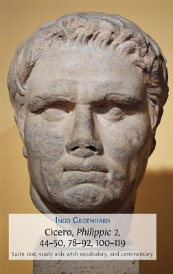 Cicero, Philippic 2, 44-50, 78-92, 100-119: Latin Text, Study AIDS with Vocabulary, and Commentary (Classics Textbooks #6) Cover Image