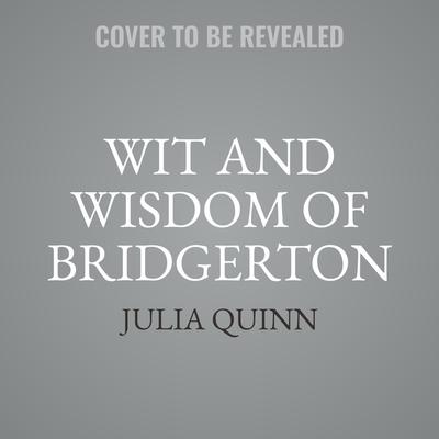 Wit and Wisdom of Bridgerton Lib/E Cover Image