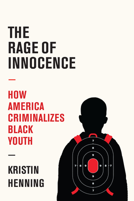 The Rage of Innocence: How America Criminalizes Black Youth Cover Image