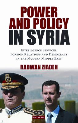 Power and Policy in Syria: Intelligence Services, Foreign Relations and Democracy in the Modern Middle East Cover Image