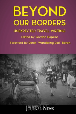 Beyond Our Borders: Unexpected Travel Writing Cover Image