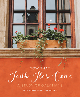 Now That Faith Has Come: A Study of Galatians Cover Image