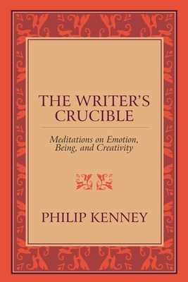 The Writer's Crucible: Meditations on Emotion, Being, and Creativity Cover Image