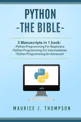 Python: - The Bible- 3 Manuscripts in 1 Book: -Python Programming for Beginners -Python Programming for Intermediates -Python Cover Image