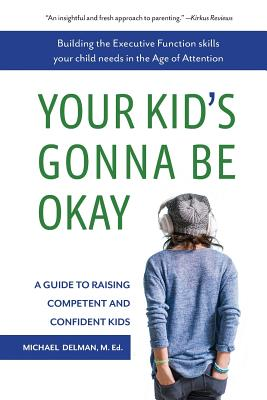 Your Kid's Gonna Be Okay: Building the Executive Function Skills Your Child Needs in the Age of Attention Cover Image