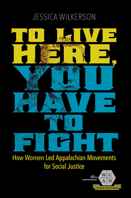 To Live Here, You Have to Fight: How Women Led Appalachian Movements for Social Justice (Working Class in American History) Cover Image