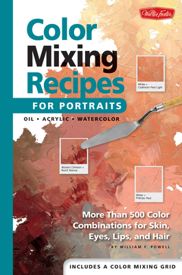 Color Mixing Recipes for Portraits: More than 500 Color Combinations for Skin, Eyes, Lips & Hair Cover Image