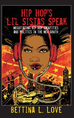 Hip Hop's Li'l Sistas Speak: Negotiating Hip Hop Identities and Politics in the New South (Counterpoints: Studies in the Postmodern Theory of Education #399) Cover Image