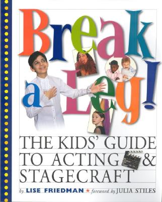 Break a Leg!: The Kid's Guide to Acting and Stagecraft Cover Image