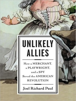 Unlikely Allies: How a Merchant, a Playwright, and a Spy Saved the American Revolution Cover Image
